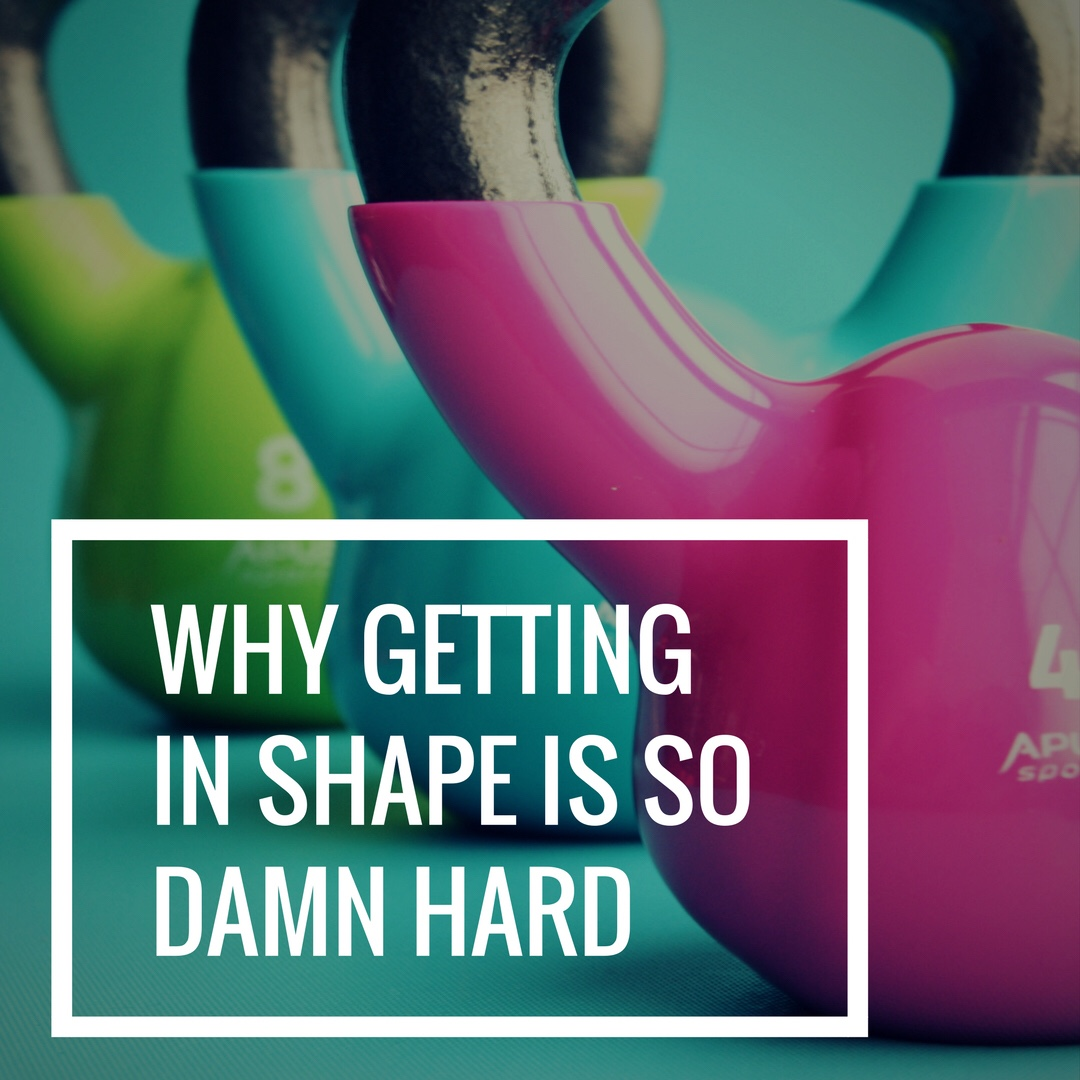 Why Getting in Shape is so Damn Hard…and it isn't your